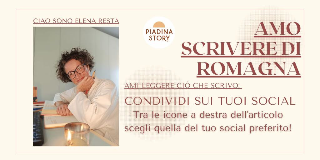 Banner di Piadina Story con la foto dell'autrice, Elena Resta e l'invito al lettore di condividere l'articolo sui social preferiti